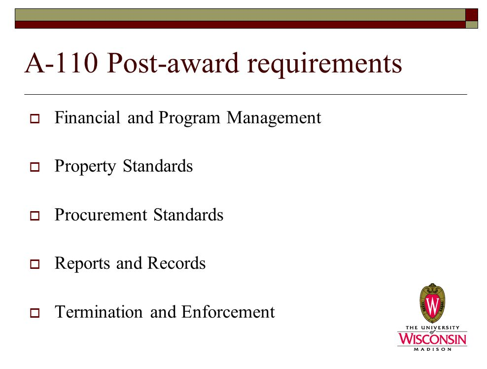 A-110 Post-award requirements  Financial and Program Management  Property Standards  Procurement Standards  Reports and Records  Termination and Enforcement