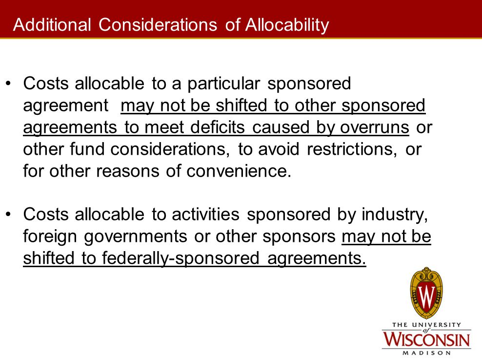 Additional Considerations of Allocability Costs allocable to a particular sponsored agreement may not be shifted to other sponsored agreements to meet