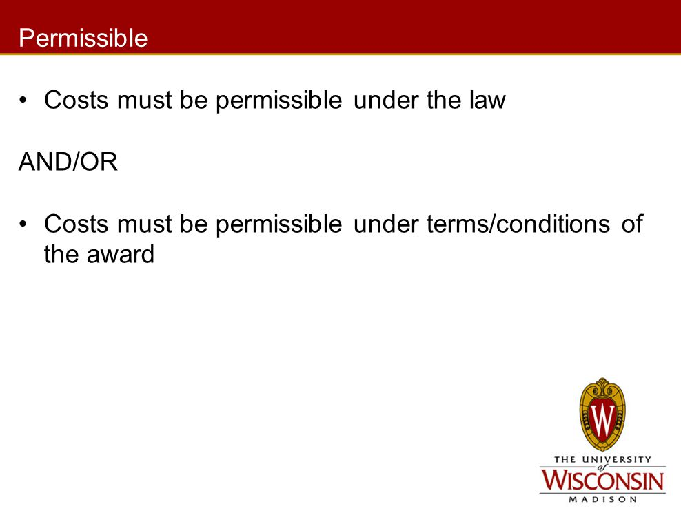 Permissible Costs must be permissible under the law AND/OR Costs must be permissible under terms/conditions of the award