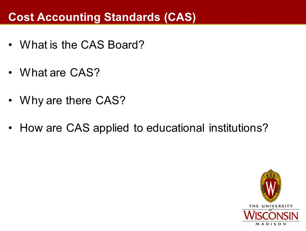 Cost Accounting Standards (CAS) What is the CAS Board.