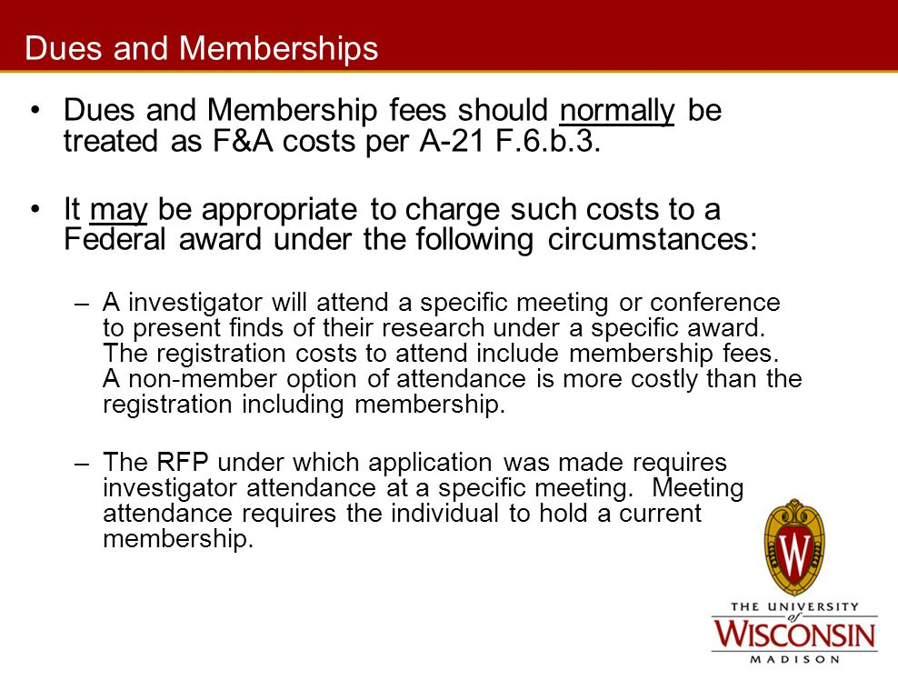 Dues and Memberships Dues and Membership fees should normally be treated as F&A costs per A-21 F.6.b.3.