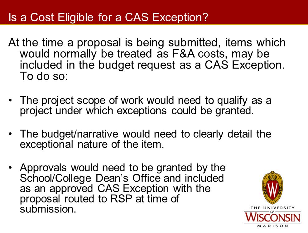 Is a Cost Eligible for a CAS Exception? At the time a proposal is being submitted, items which would normally be treated as F&A costs, may be included