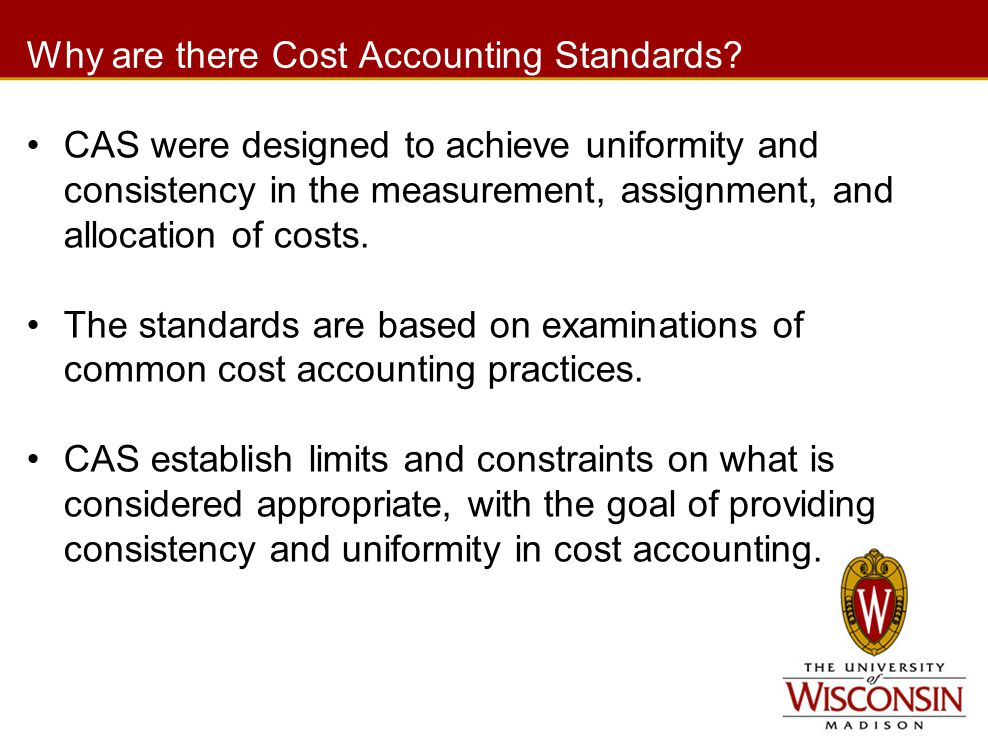 Why are there Cost Accounting Standards.