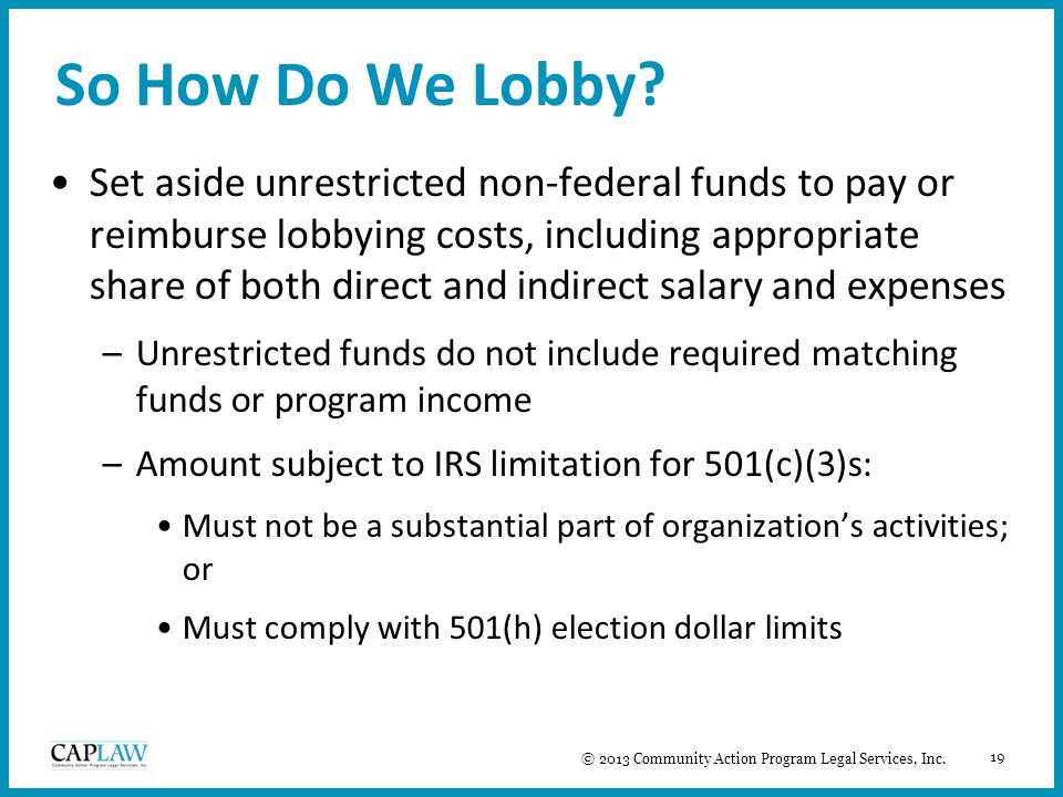19 So How Do We Lobby? Set aside unrestricted non-federal funds to pay or reimburse lobbying costs, including appropriate share of both direct and ind