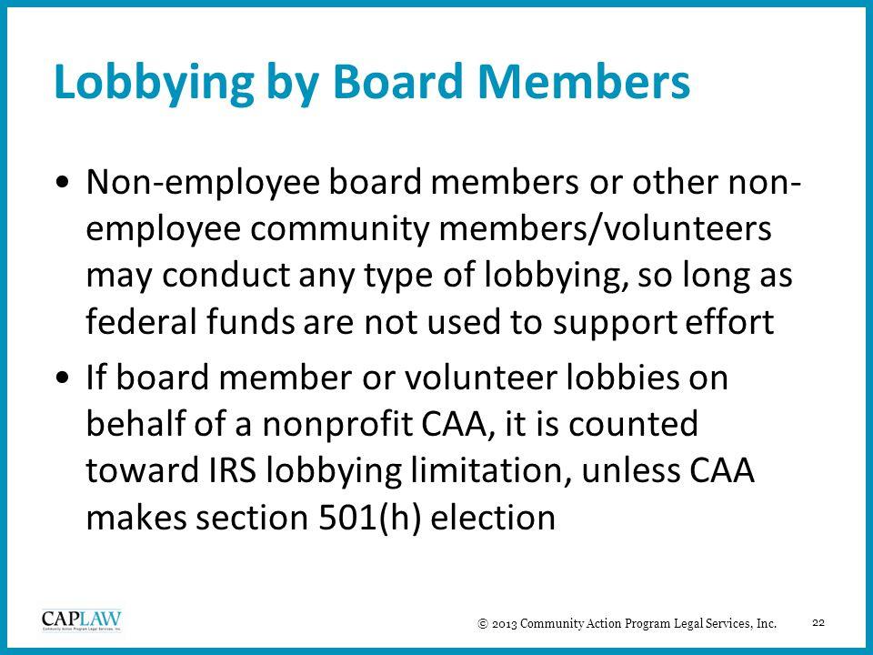 22 Lobbying by Board Members Non-employee board members or other non- employee community members/volunteers may conduct any type of lobbying, so long