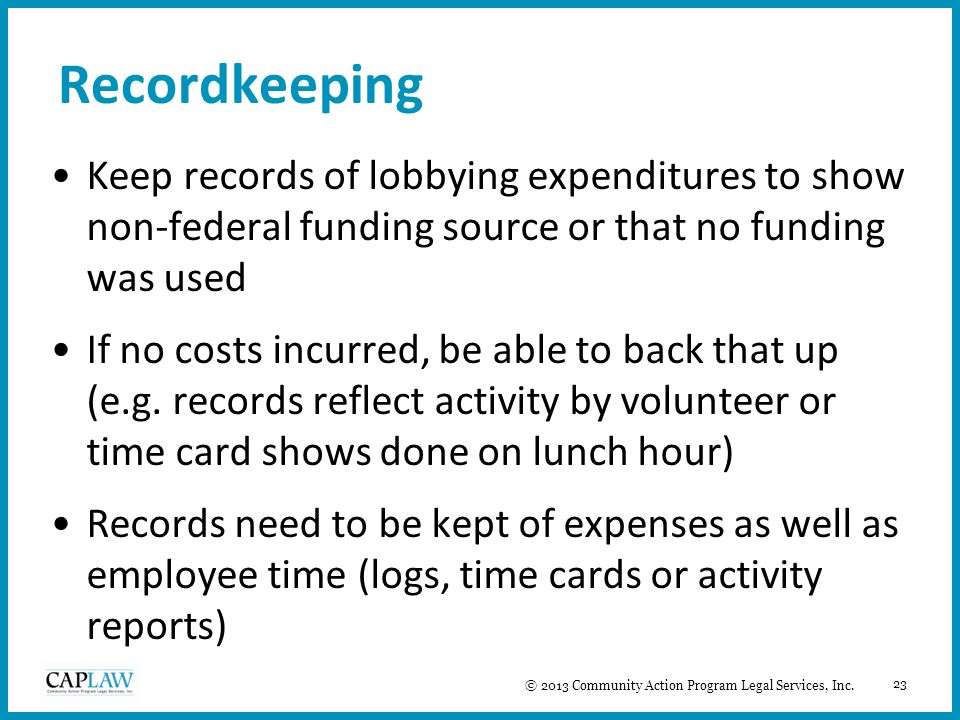 23 Recordkeeping Keep records of lobbying expenditures to show non-federal funding source or that no funding was used If no costs incurred, be able to back that up (e.g.