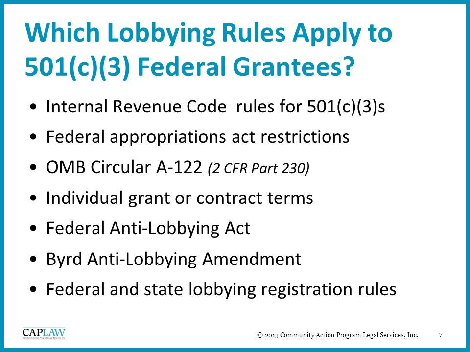 7 Which Lobbying Rules Apply to 501(c)(3) Federal Grantees? Internal Revenue Code rules for 501(c)(3)s Federal appropriations act restrictions OMB Cir