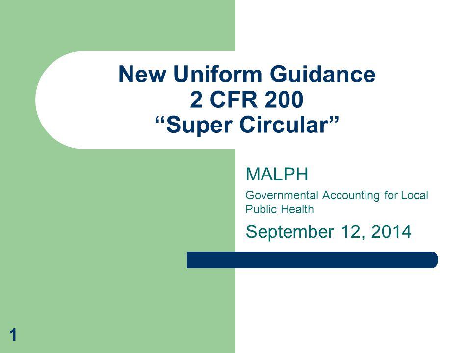 MALPH Governmental Accounting for Local Public Health September 12, 2014 New Uniform Guidance 2 CFR 200 Super Circular 1