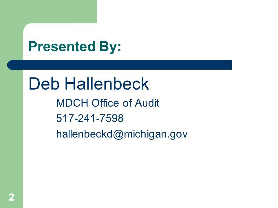 Presented By: Deb Hallenbeck MDCH Office of Audit 517-241-7598 hallenbeckd@michigan.gov 2