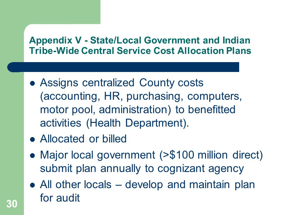 Appendix V - State/Local Government and Indian Tribe-Wide Central Service Cost Allocation Plans Assigns centralized County costs (accounting, HR, purchasing, computers, motor pool, administration) to benefitted activities (Health Department).