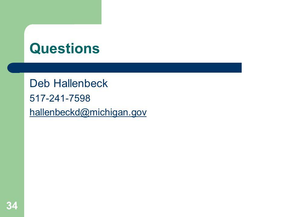 Questions Deb Hallenbeck 517-241-7598 hallenbeckd@michigan.gov 34