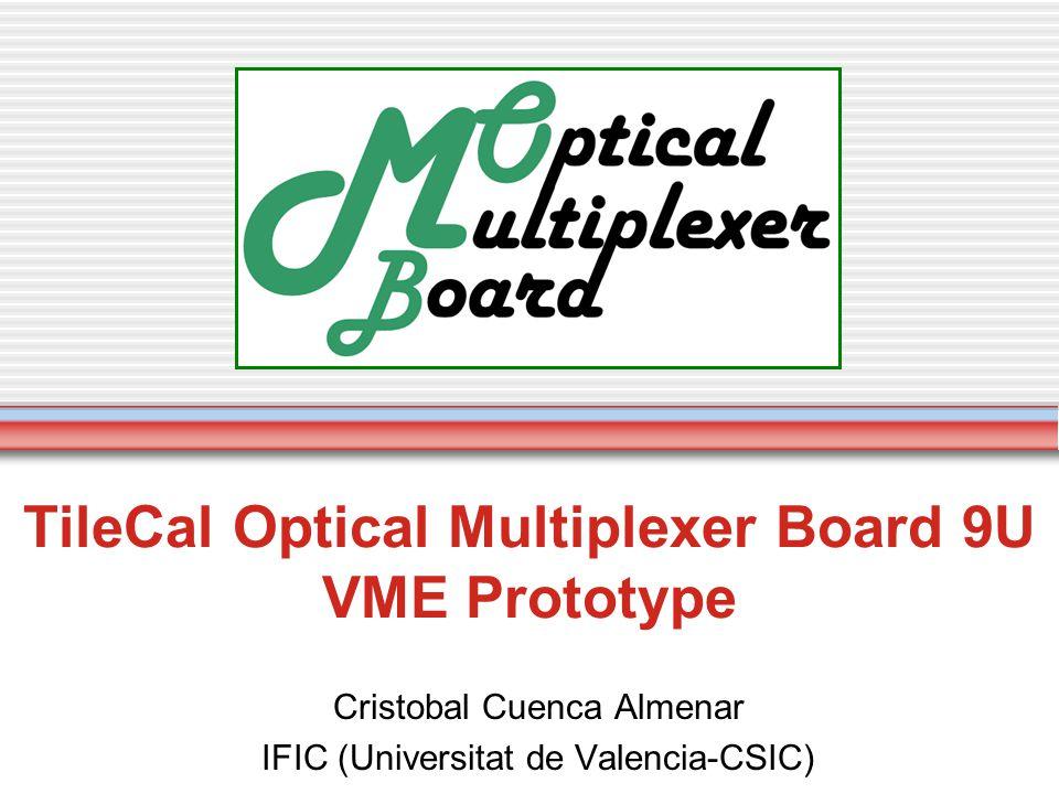 TileCal Optical Multiplexer Board 9U VME Prototype Cristobal Cuenca Almenar IFIC (Universitat de Valencia-CSIC)