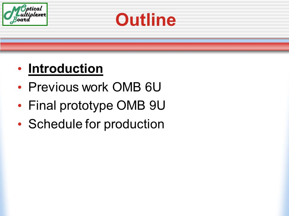 Outline Introduction Previous work OMB 6U Final prototype OMB 9U Schedule for production