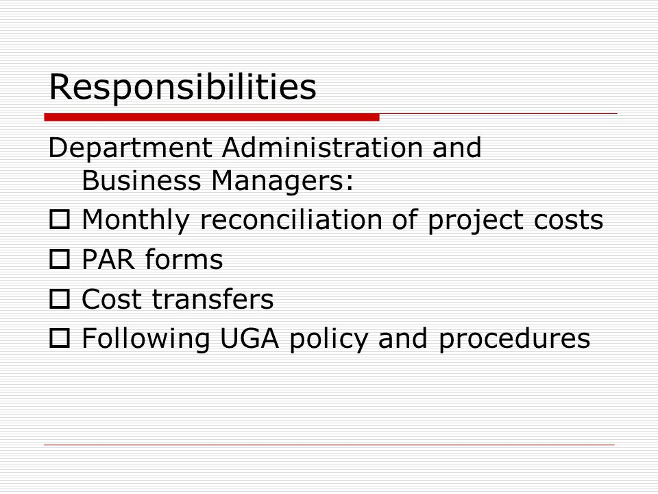 Responsibilities Department Administration and Business Managers:  Monthly reconciliation of project costs  PAR forms  Cost transfers  Following U