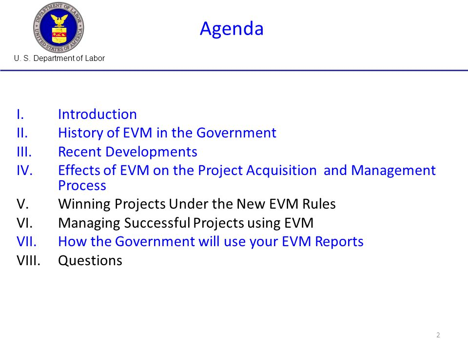 U. S. Department of Labor 2 I.Introduction II.History of EVM in the Government III.Recent Developments IV.Effects of EVM on the Project Acquisition an
