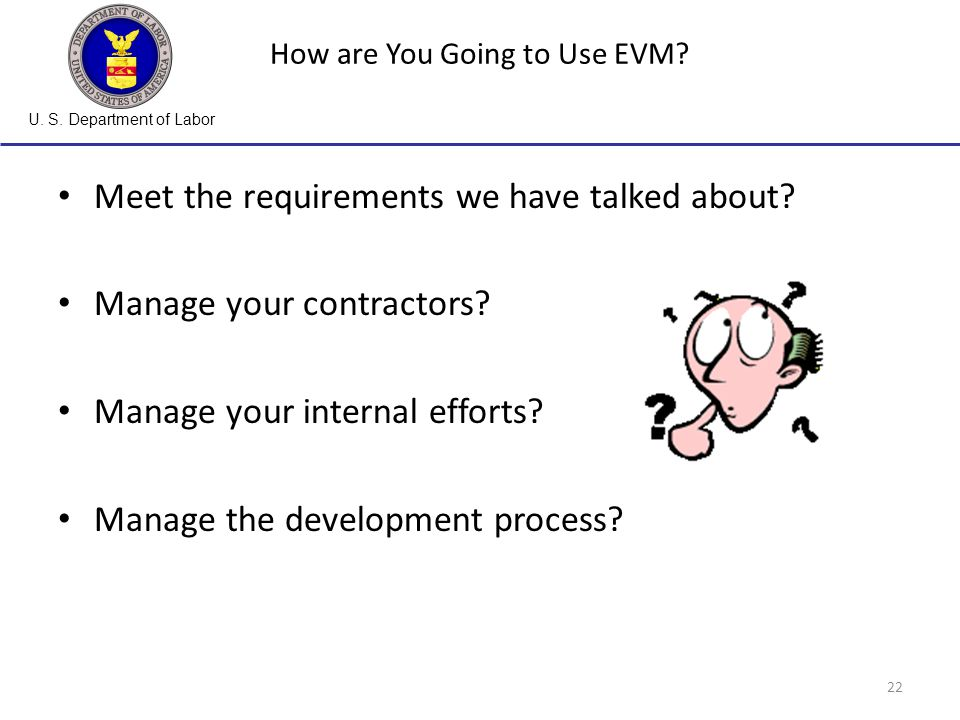 U. S. Department of Labor 22 How are You Going to Use EVM.