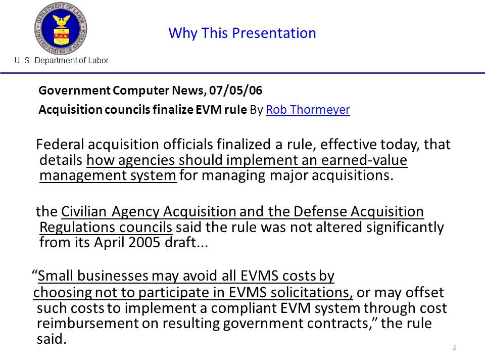 U. S. Department of Labor 3 Why This Presentation Government Computer News, 07/05/06 Acquisition councils finalize EVM rule By Rob ThormeyerRob Thorme