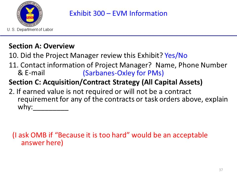 U. S. Department of Labor 37 Exhibit 300 – EVM Information Section A: Overview 10.