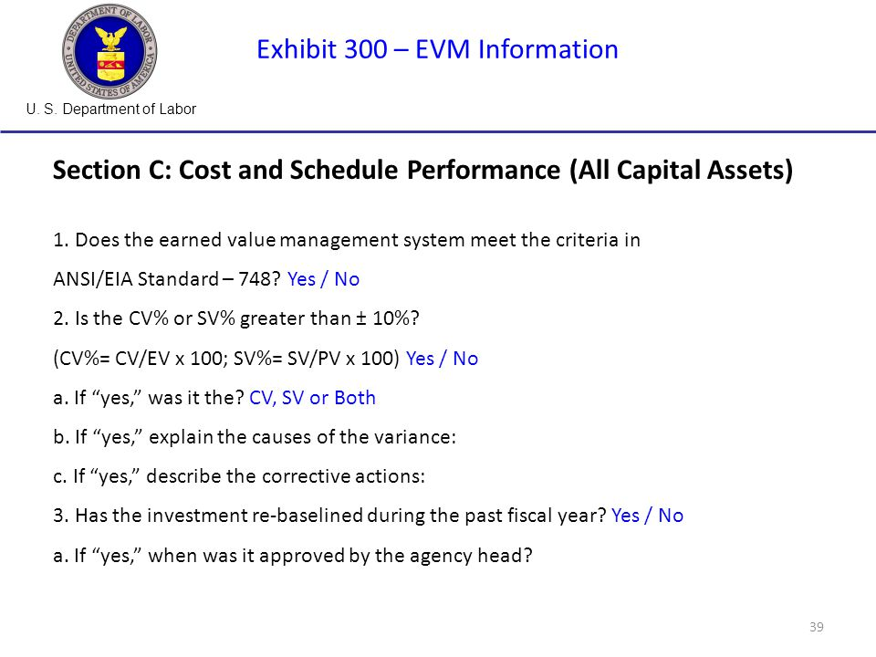 U. S. Department of Labor 39 Exhibit 300 – EVM Information Section C: Cost and Schedule Performance (All Capital Assets) 1. Does the earned value mana