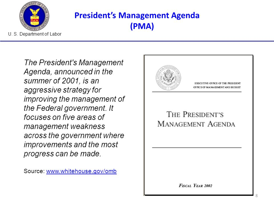 U. S. Department of Labor 8 The President's Management Agenda, announced in the summer of 2001, is an aggressive strategy for improving the management