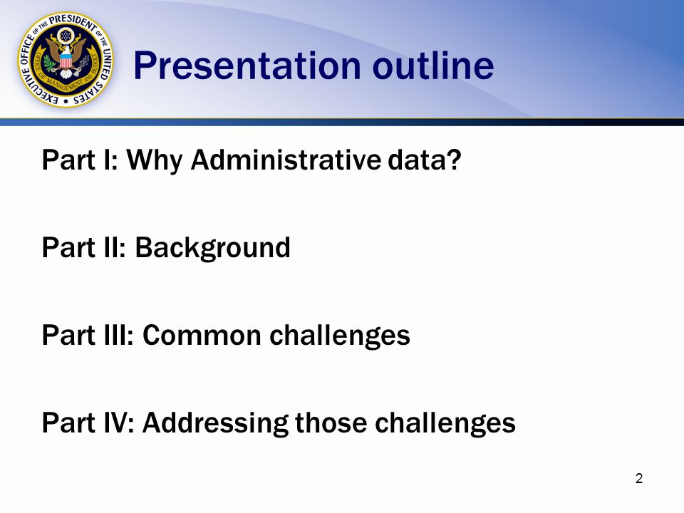 Presentation outline Part I: Why Administrative data? Part II: Background Part III: Common challenges Part IV: Addressing those challenges 2