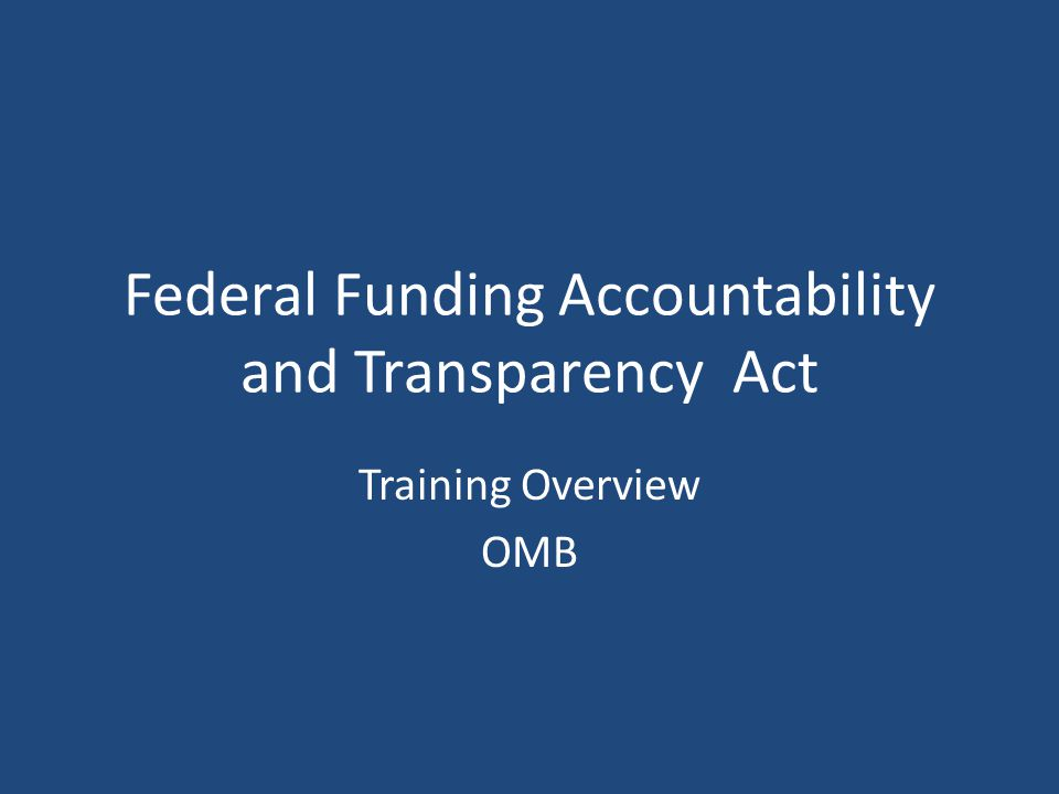 Federal Funding Accountability and Transparency Act Training Overview OMB