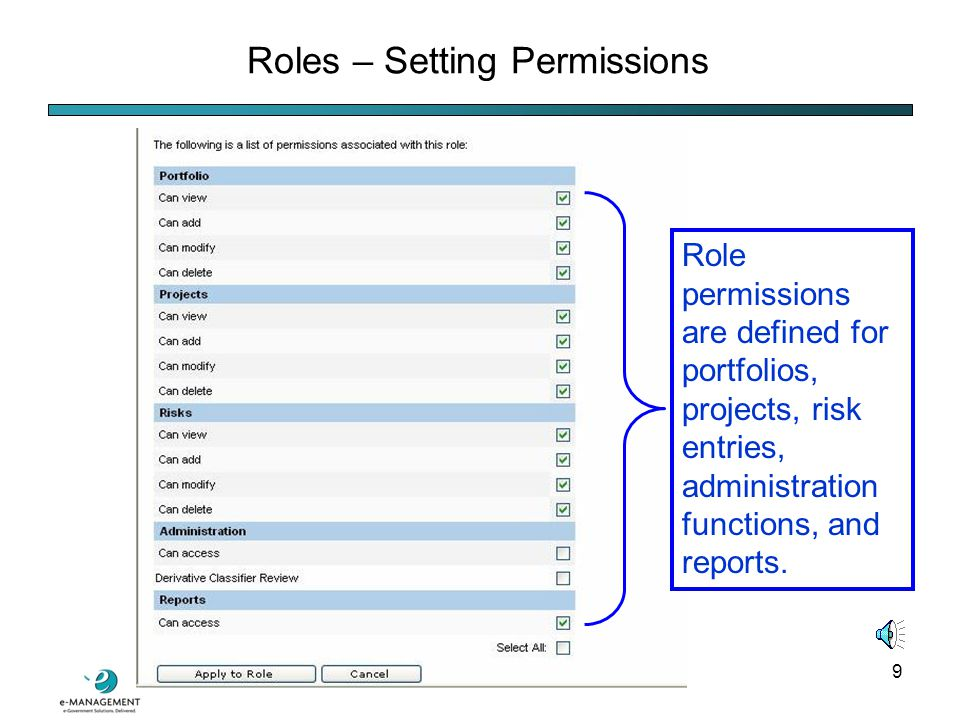 8 Roles – The Concept You decide which types of users should have read, write, create, or delete privileges to risk data and related data structures (e.g., security plans, POA&Ms) in eGov RPM.