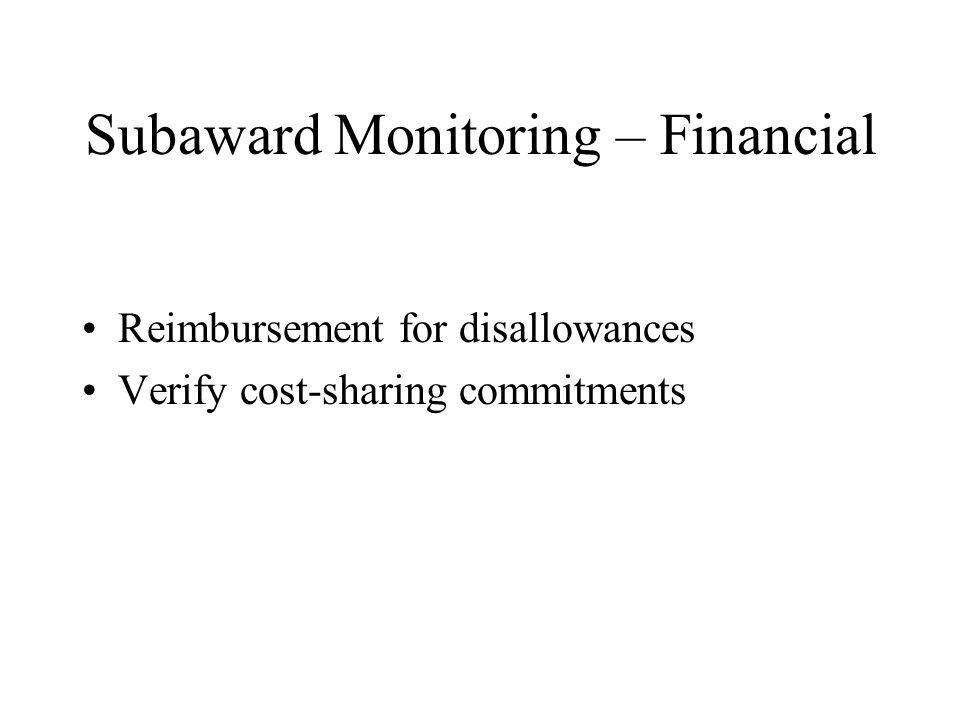 Subaward Monitoring – Financial Reimbursement for disallowances Verify cost-sharing commitments