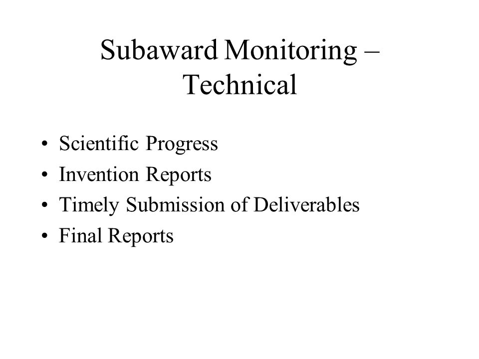Subaward Monitoring – Technical Scientific Progress Invention Reports Timely Submission of Deliverables Final Reports