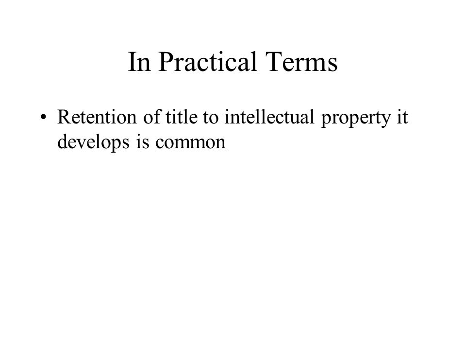 In Practical Terms Retention of title to intellectual property it develops is common