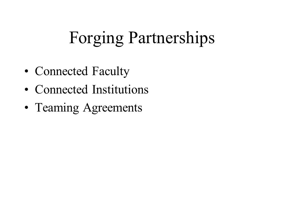 Forging Partnerships Connected Faculty Connected Institutions Teaming Agreements
