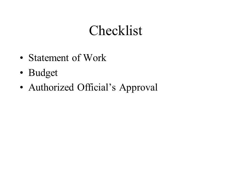 Checklist Statement of Work Budget Authorized Official's Approval