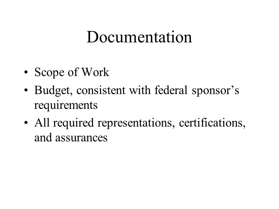 Documentation Scope of Work Budget, consistent with federal sponsor's requirements All required representations, certifications, and assurances