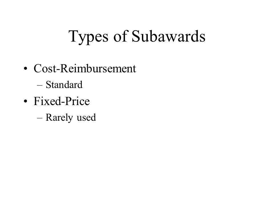 Types of Subawards Cost-Reimbursement –Standard Fixed-Price –Rarely used