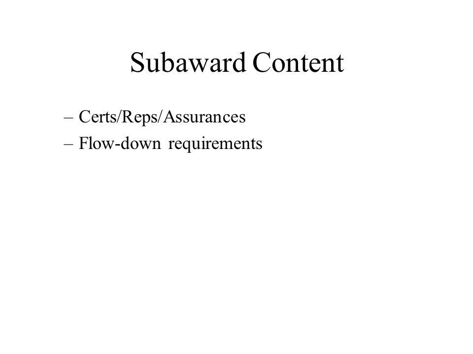 Subaward Content –Certs/Reps/Assurances –Flow-down requirements