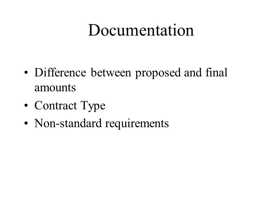 Documentation Difference between proposed and final amounts Contract Type Non-standard requirements