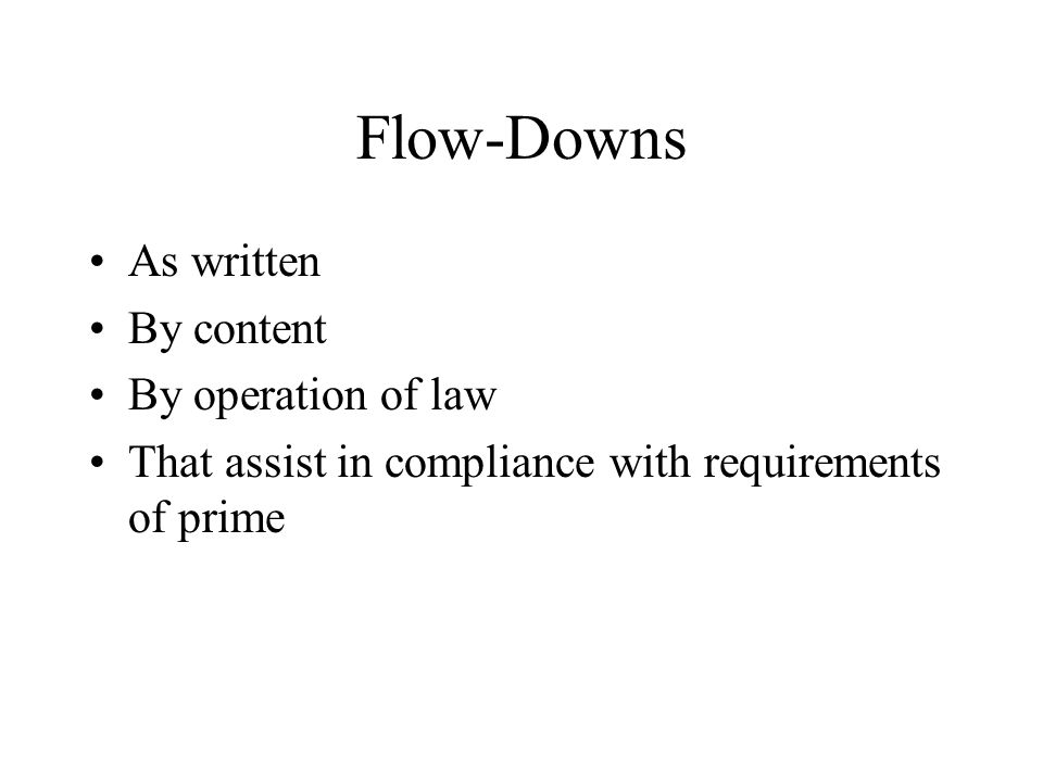 Flow-Downs As written By content By operation of law That assist in compliance with requirements of prime