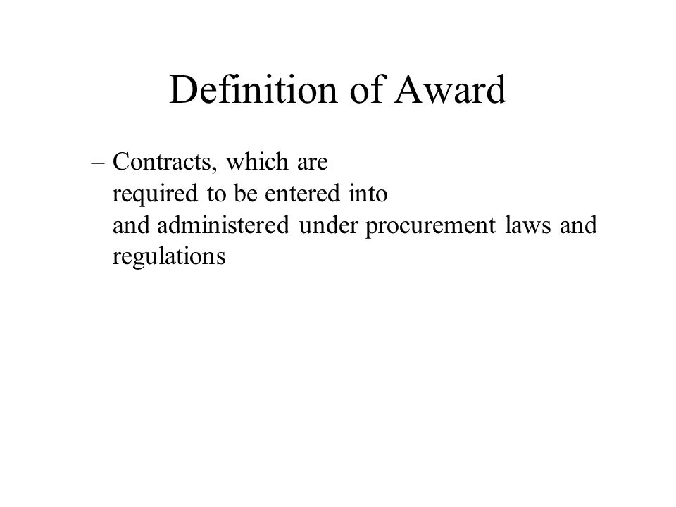 Definition of Award –Contracts, which are required to be entered into and administered under procurement laws and regulations