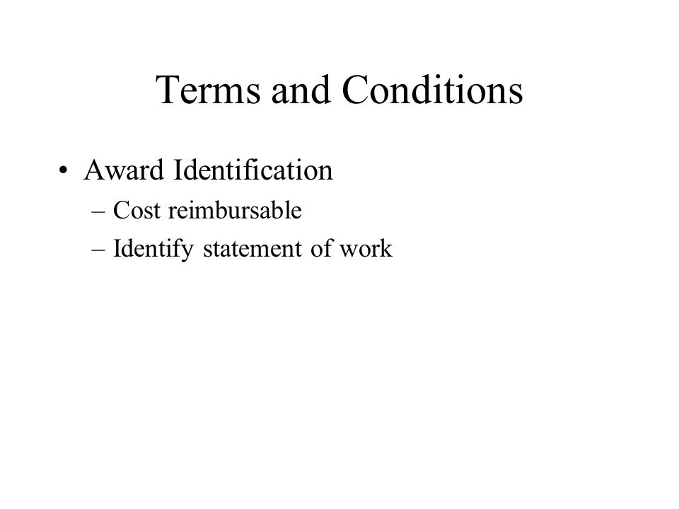 Terms and Conditions Award Identification –Cost reimbursable –Identify statement of work