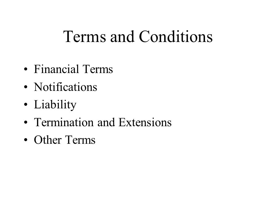 Terms and Conditions Financial Terms Notifications Liability Termination and Extensions Other Terms