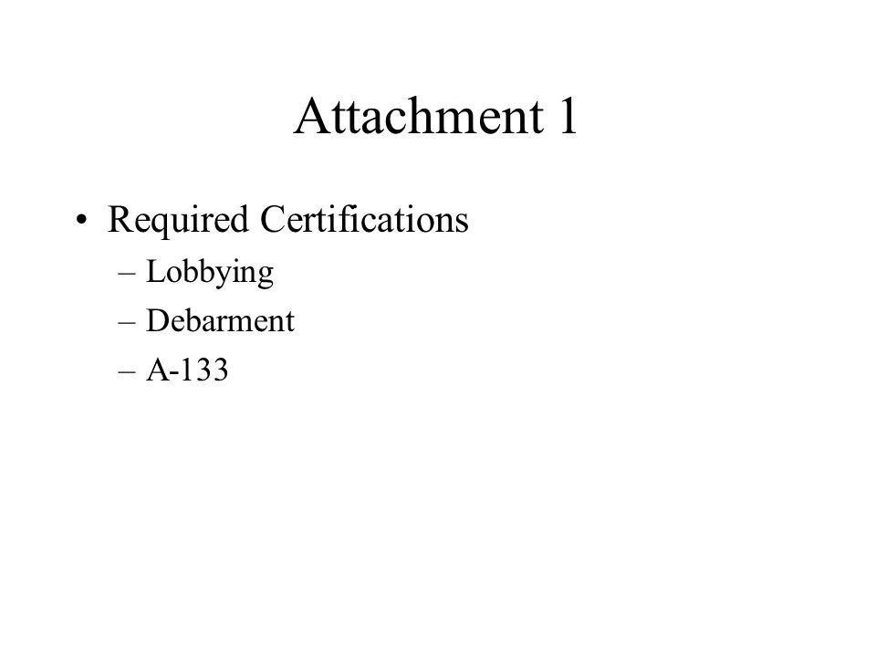 Attachment 1 Required Certifications –Lobbying –Debarment –A-133
