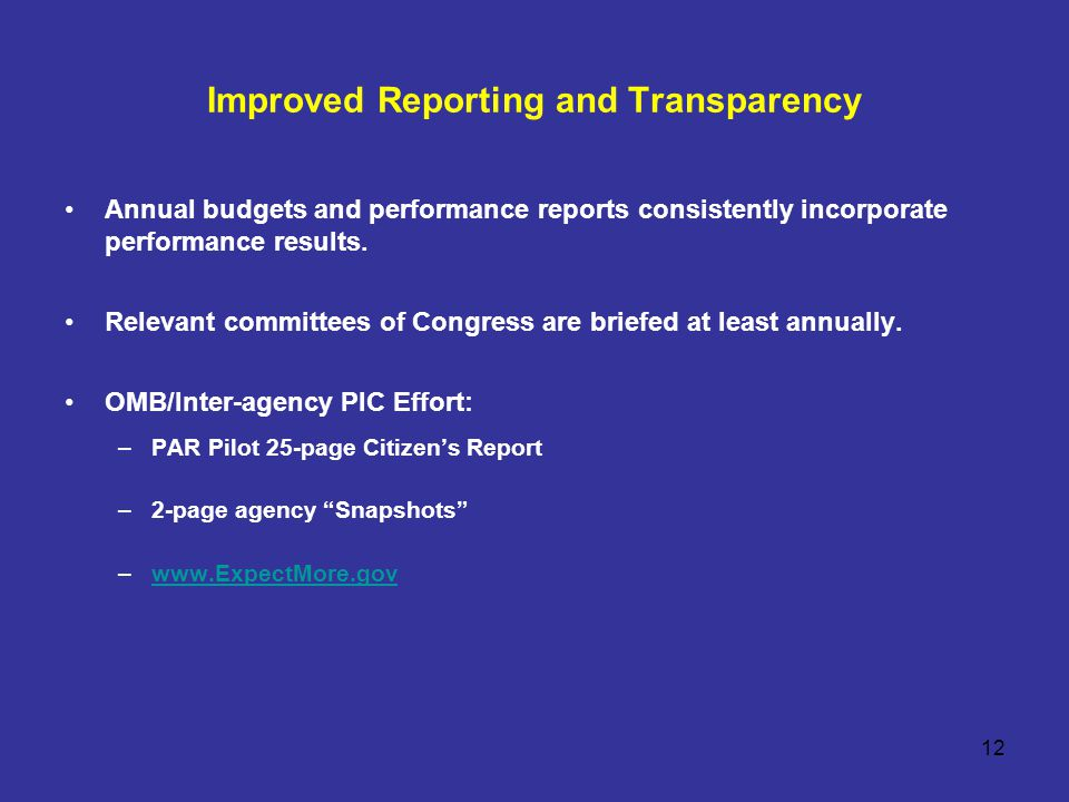12 Improved Reporting and Transparency Annual budgets and performance reports consistently incorporate performance results.