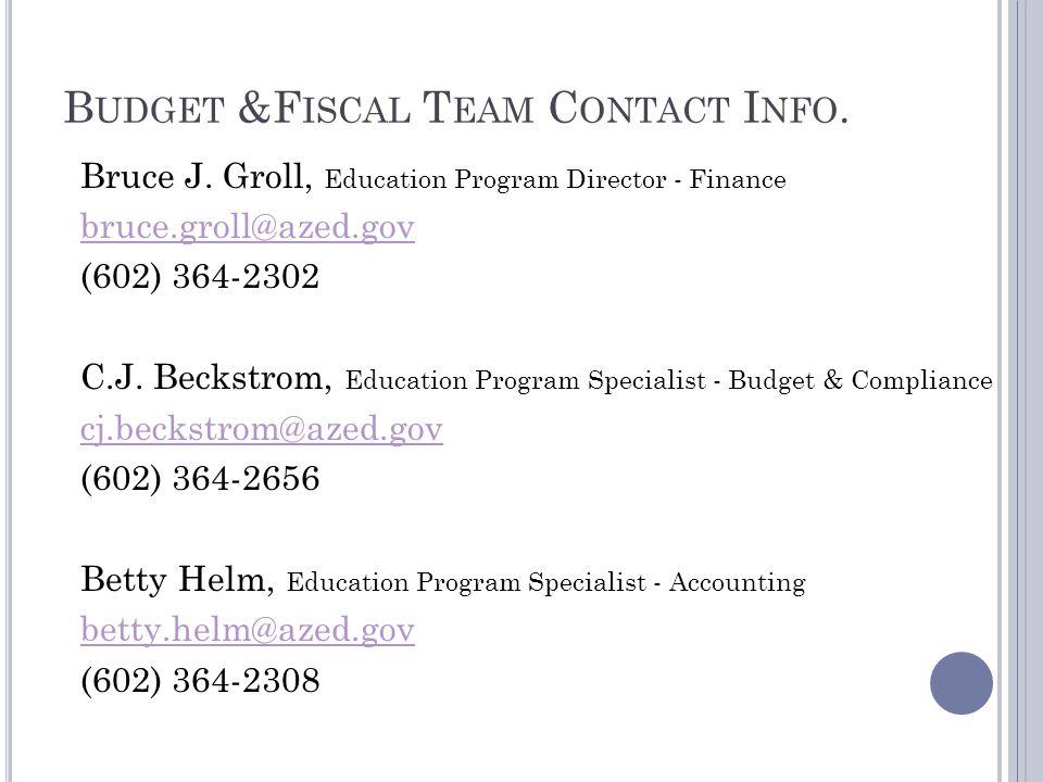 B UDGET &F ISCAL T EAM C ONTACT I NFO. Bruce J.