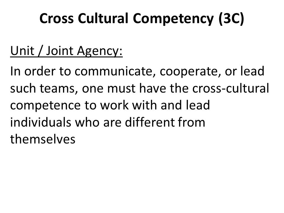 Cross Cultural Competency (3C) Unit / Joint Agency: In order to communicate, cooperate, or lead such teams, one must have the cross-cultural competenc