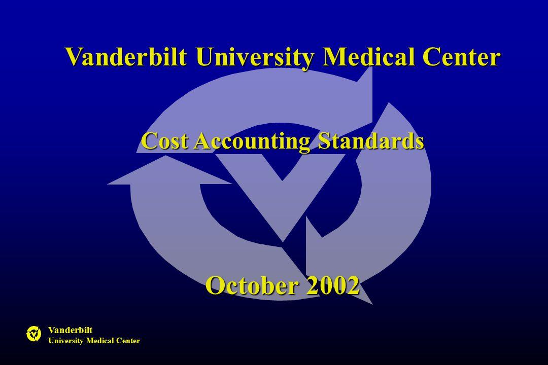 Vanderbilt University Medical Center Vanderbilt University Medical Center Cost Accounting Standards October 2002