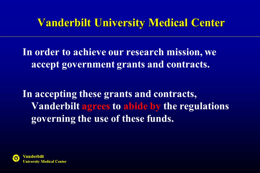 Vanderbilt University Medical Center Vanderbilt University Medical Center In order to achieve our research mission, we accept government grants and contracts.