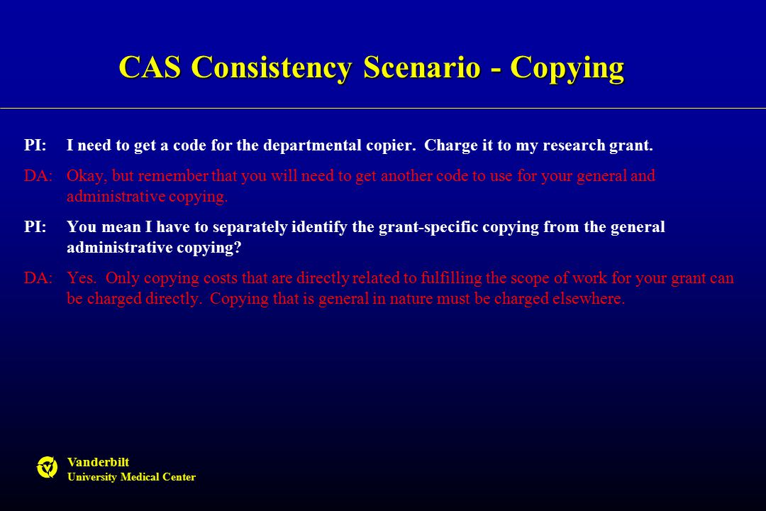 Vanderbilt University Medical Center CAS Consistency Scenario - Copying PI:I need to get a code for the departmental copier. Charge it to my research