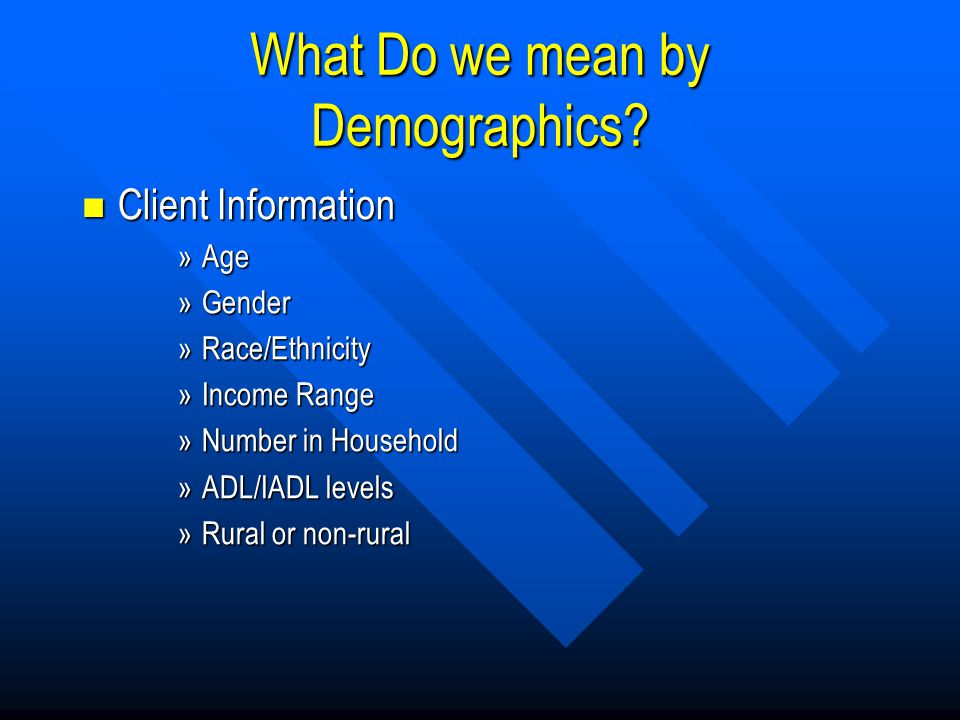 Client Demographics Services cannot be denied if someone refuses to give it but that does not lessen our responsibility to obtain it.