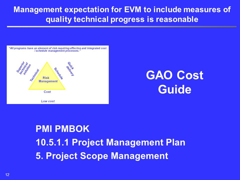 Management expectation for EVM to include measures of quality technical progress is reasonable 12 PMI PMBOK 10.5.1.1 Project Management Plan 5. Projec