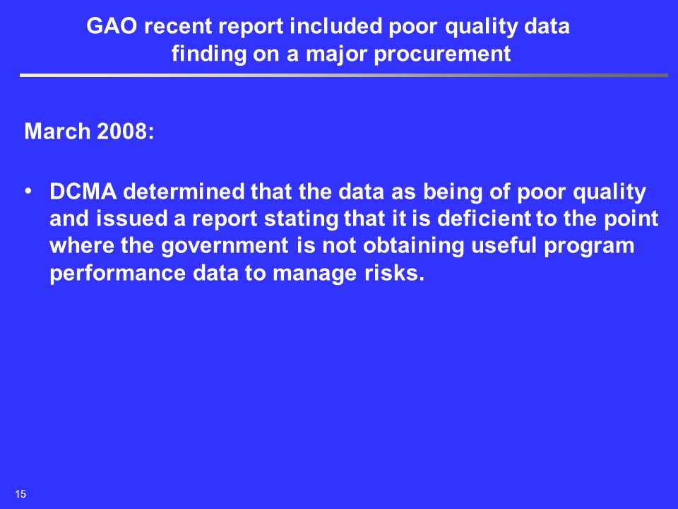 March 2008: DCMA determined that the data as being of poor quality and issued a report stating that it is deficient to the point where the government